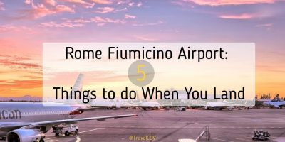 Rome Fiumicino Airport: 5 Things to do When You Land