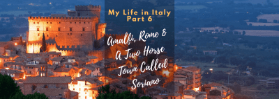 "My Life in Italy, Part 6: ""Amalfi, Rome & A Two Horse Town Called Soriano"""