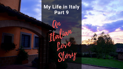 "My Life in Italy, Part 9: ""An Italian Love Story"""