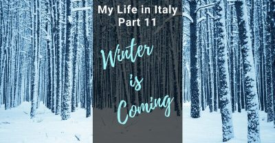 "My Life in Italy, Part 11: ""Winter is Coming"""